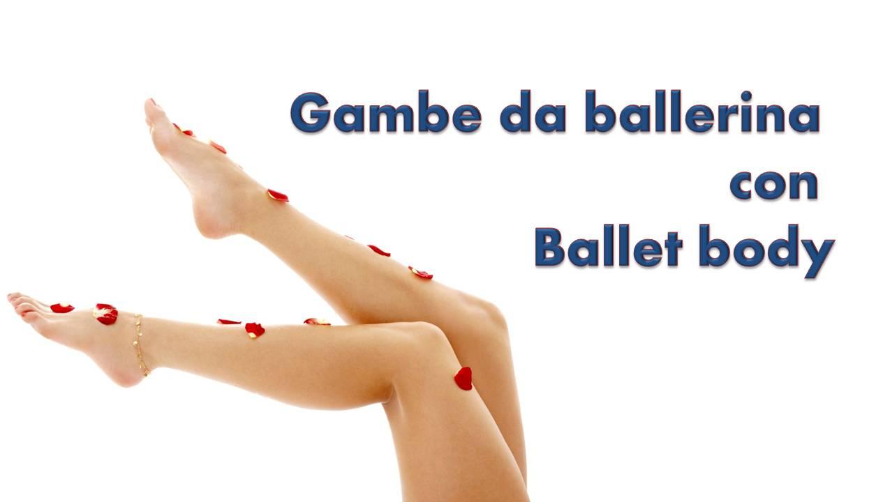 Gambe da ballerina con Ballet body