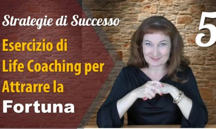 STRATEGIA 5 – ESERCIZIO DI LIFE COACHING PER ATTRARRE LA FORTUNA