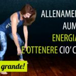 Allenamento per aumentare la tua energia vitale e ottenere ciò che vuoi