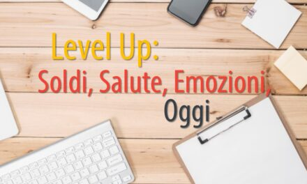 Level Up: Soldi. Salute. Emozioni. Oggi