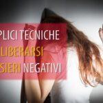 10 semplici tecniche per liberarsi dai pensieri negativi