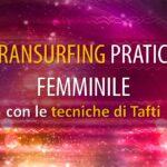 TRANSURFING PRATICO FEMMINILE (con le Tecniche di Tafti)