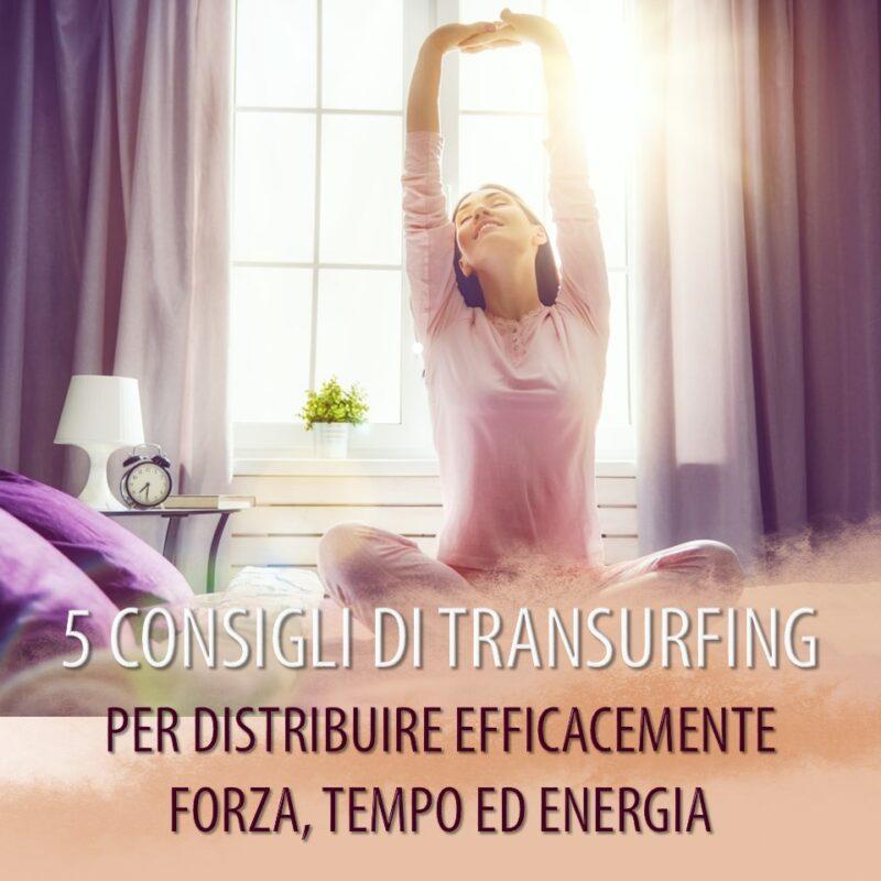 5 CONSIGLI DI TRANSURFING PER DISTRIBUIRE EFFICACEMENTE FORZA, TEMPO ED ENERGIA