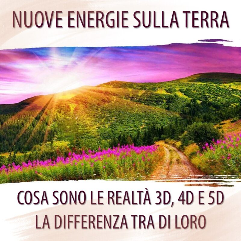 NUOVE ENERGIE SULLA TERRA. COSA SONO LE REALTÀ 3D, 4D E 5D ...