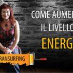 COME E PERCHÉ AUMENTARE IL LIVELLO DI ENERGIA PERSONALE SE VOGLIO PRATICARE IL REALITY TRANSURFING?