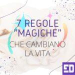 """7 regole """"magiche"""" che cambiano la vita"""